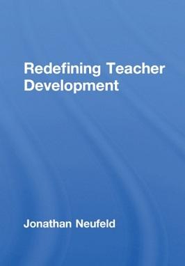 Redefining Teacher Development by Jonathan Neufeld -Teachers Teaching and Learning